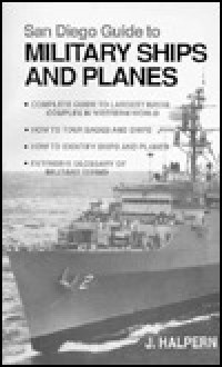 San Diego Guide to Military Ships and Planes - Joni Halpern