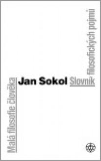 Malá filosofie člověka / Slovník filosofických pojmů - Jan Sokol