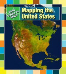 Mapping The United States (First Guide To Maps) - Marta Segal Block