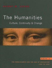 The Humanities, Book 3: Culture, Continuity & Change: The Renaissance and the Age of Encounter: 1400 to 1600 - Henry Sayre