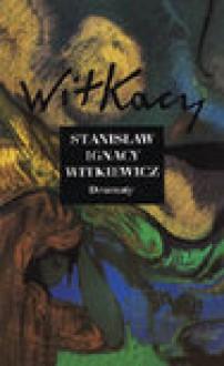 Dramaty III - Stanisław Ignacy Witkiewicz, Ignacy Witkiewicz