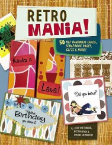 Retro Mania!: 60 Hip Handmade Cards, Scrapbook Pages, Gifts & More! - Judi Watanabe, Laurie Dewberry