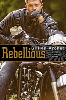Rebellious: A True Brothers MC Novel - Gillian Archer