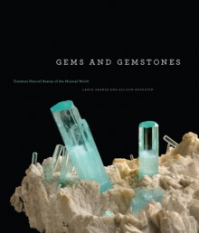 Gems and Gemstones: Timeless Natural Beauty of the Mineral World - Lance Grande, Allison Augustyn