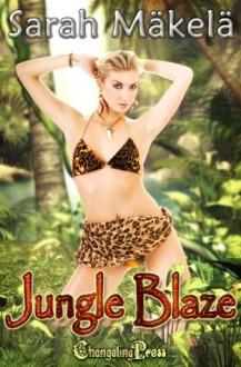 Amazon Chronicles: Jungle Blaze - Sarah Makela,Sarah Mäkelä