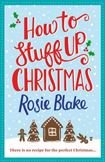 How to Stuff Up Christmas - Rosie Blake