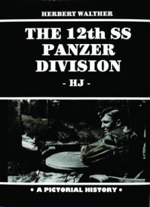 Twelfth S S Armored Division (The 12th SS Panzer Division) - Herbert Walther