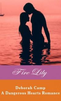 Fire Lily (A Dangerous Hearts Romance) - Deborah Camp