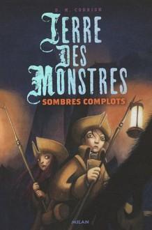 Terre des monstres, Tome 3: Sombres Complots - D.M. Cornish, Amélie Sarn