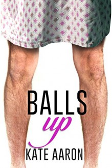 Balls Up (Blowing It Book 2) - Kate Aaron