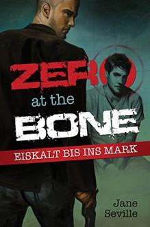 Zero at the Bone: Eiskalt bis ins Mark - Jane Seville, Feliz Faber