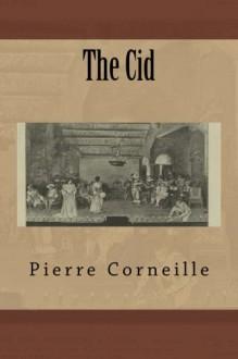 The Cid - Pierre Corneille,John R. Pierce,John R. Pierce,Joseph Rutter