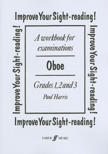 Improve Your Sight-Reading! Oboe, Grades 1, 2 and 3: A Workbook for Examinations - Paul Harris