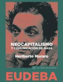 Neocapitalismo y comunicación de masas - Heriberto Muraro