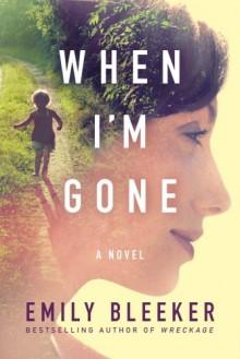 When I'm Gone: A Novel - Emily Bleeker