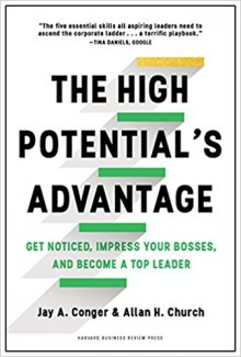 The High Potential's Advantage: Get Noticed, Impress Your Bosses, and Become a Top Leader - Jay Conger, Allan Church