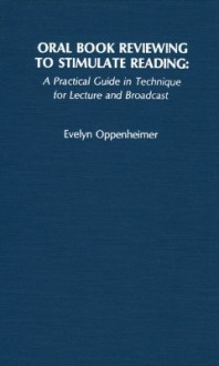 Oral Book Reviewing to Stimulate Reading: A Practical Guide in Technique for Lecture and Broadcast - Evelyn Oppenheimer