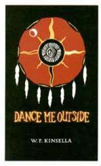 Dance Me Outside - W.P. Kinsella, Michael Macklem