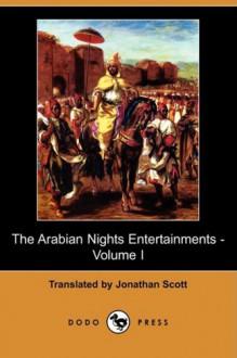 The Arabian Nights Entertainments - Volume I - Anonymous, Jonathan Scott
