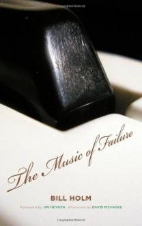 The Music of Failure - Bill Holm, David Pichaske, Jim Heynen
