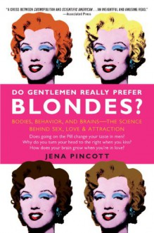 Do Gentlemen Really Prefer Blondes?: Bodies, Behavior, and Brains--The Science Behind Sex, Love, & Attraction - Jena Pincott