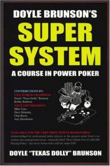 Doyle Brunson's Super System - Doyle Brunson, Mike Caro, Chip Reese, Joey Hawthorne, David Sklansky, Bobby Baldwin