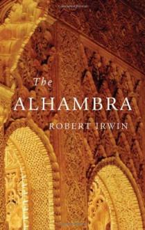 The Alhambra (Wonders of the World (Harvard University Press)) - Robert Irwin