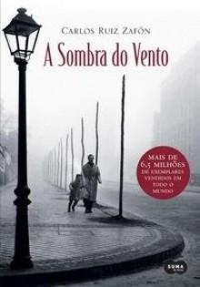 A Sombra do Vento (El Cemeterio de los Libros Olvidados #1) - Carlos Ruiz Zafón, tradução: Marcia Ribas