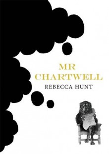 Mr Chartwell - Rebecca Hunt