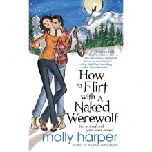 How to Flirt with a Naked Werewolf (Naked Werewolf, #1) - Molly Harper
