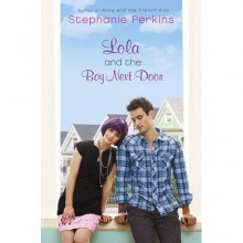 Lola and the Boy Next Door (Anna and the French Kiss, #2) - Stephanie Perkins