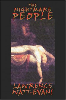 The Nightmare People: The Next Step in the Evolution of Evil... - Lawrence Watt-Evans