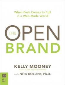 The Open Brand: When Push Comes to Pull in a Web-Made World - Kelly Mooney