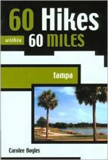 60 Hikes within 60 Miles: Tampa - Carolee Anita Boyles