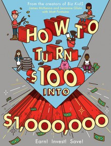 How to Turn $100 into $1,000,000: Earn! Save! Invest! - Matt Fontaine,Jeannine Glista,James McKenna
