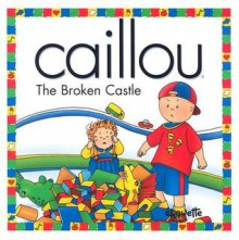Caillou the Broken Castle - Joceline Sanschagrin