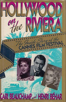 Hollywood on the Riviera: The Inside Story of the Cannes Film Festival - Cari Beauchamp