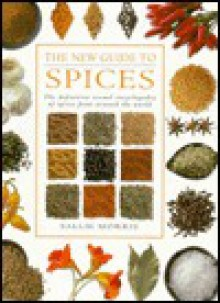 New Guide to Spices: The Definitive Visual Encyclopedia of Spices from Around the World - Sallie Morris