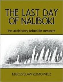The Last Day of Naliboki: The Untold Story Behind the Massacre - Mieczyslaw Klimowicz