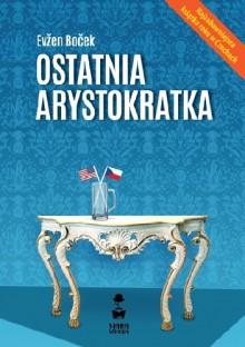 Ostatnia arystokratka - Evžen Boček