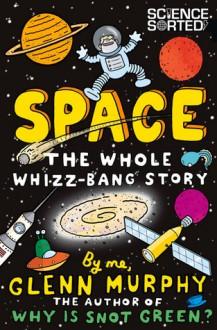 Space: The Whole Whizz-Bang Story - Glenn Murphy