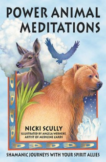 Power Animal Meditations: Shamanic Journeys with Your Spirit Allies - Nicki Scully