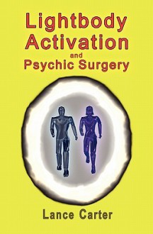 Lightbody Activation and Psychic Surgery - Lance Carter, Maria Celado