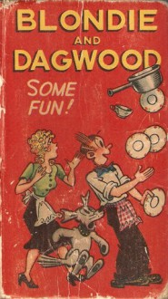 Blondie and Dagwood: Some Fun! - Chic Young
