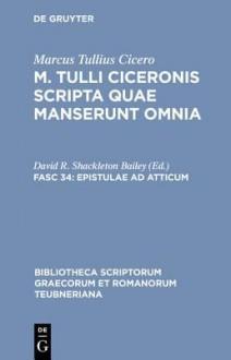Epistulae ad Atticum: Vol 1. Libri 1-8 - Cicero, D.R. Shackleton Bailey
