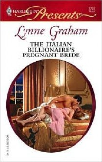 The Italian Billionaire's Pregnant Bride (The Rich, the Ruthless and the Really Handsome, #3) (Harlequin Presents, #2707) - Lynne Graham