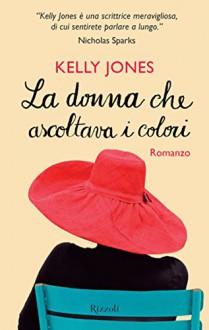 La donna che ascoltava i colori (Rizzoli best) (Italian Edition) - Kelly Jones, E. Contini