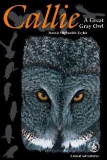 Callie: A Great Gray Owl - Bonnie Highsmith Taylor
