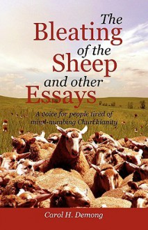 The Bleating of the Sheep and Other Essays - Carol H. Demong