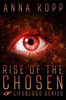 Rise of the Chosen - Anna Kopp